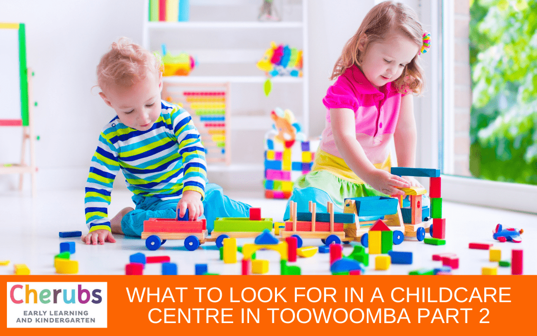 What To Look For In A Child Care Centre in Toowoomba Part 2