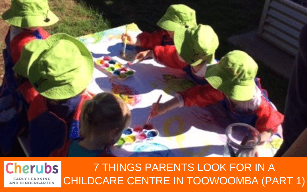 7 Things Parents Look for in a ChildCare Centre in Toowoomba (Part 1)