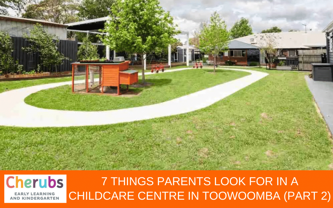 7 Things Parents Look for in a ChildCare Centre in Toowoomba (Part 2)