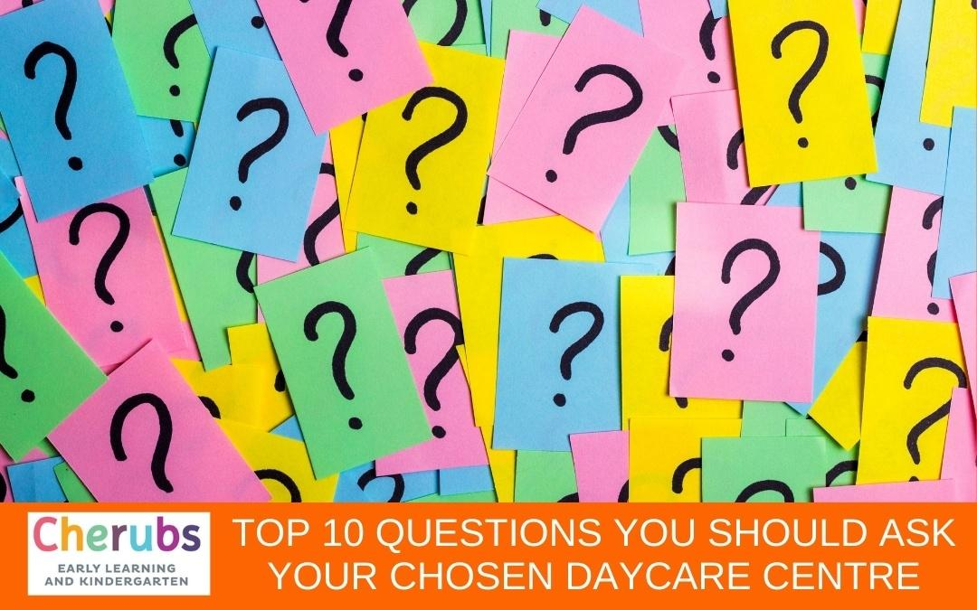 Top 10 Questions You Should Ask Your Chosen Daycare Centre