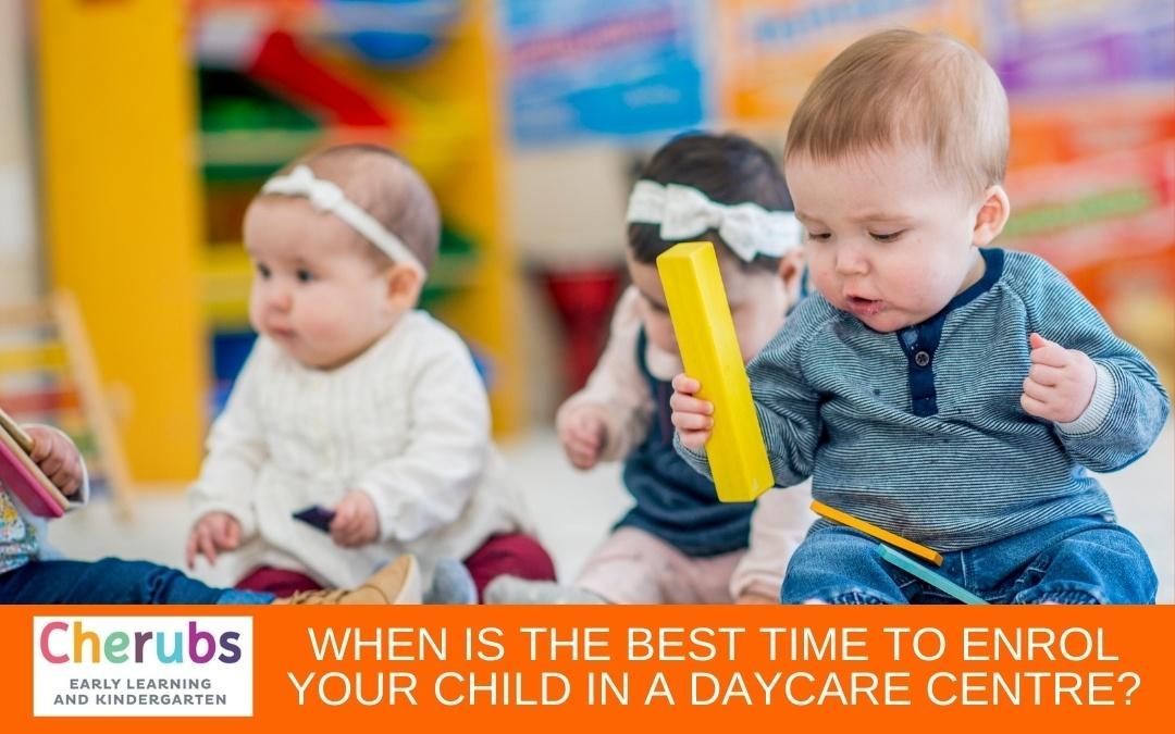 When Is The Best Time To Enroll Your Children In A Daycare Centre